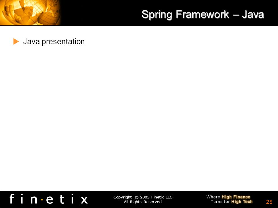 Copyright © 2005 Finetix LLC All Rights Reserved 24 Spring Framework.net.Net presentation
