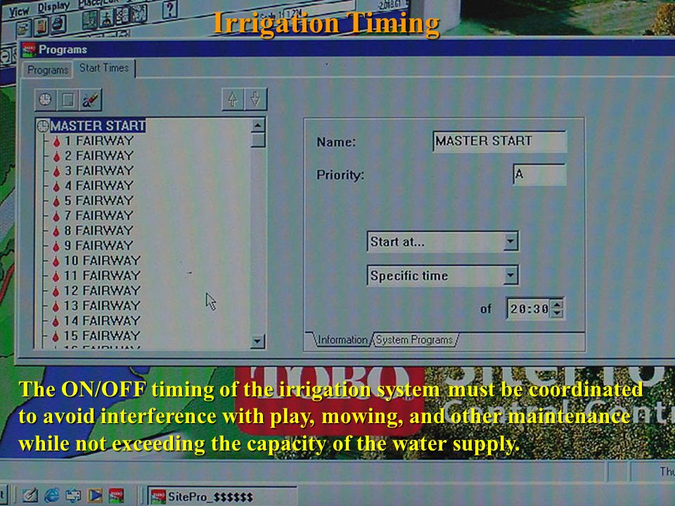 Irrigation Timing The ON/OFF timing of the irrigation system must be coordinated to avoid interference with play, mowing, and other maintenance while