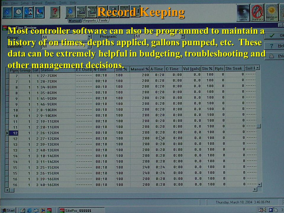Record Keeping Most controller software can also be programmed to maintain a history of on times, depths applied, gallons pumped, etc. These data can