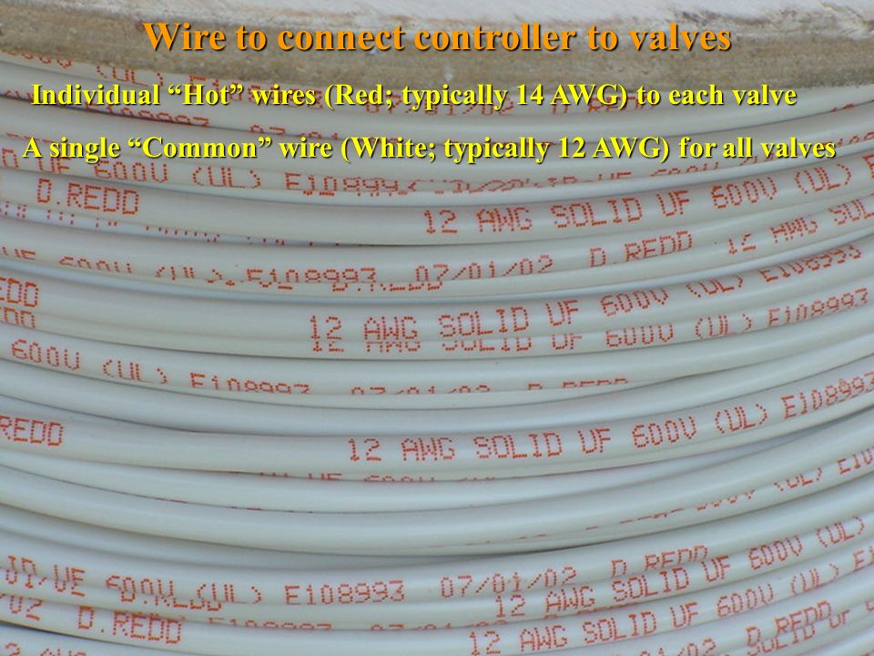 Wire to connect controller to valves Individual Hot wires (Red; typically 14 AWG) to each valve Individual Hot wires (Red; typically 14 AWG) to each v