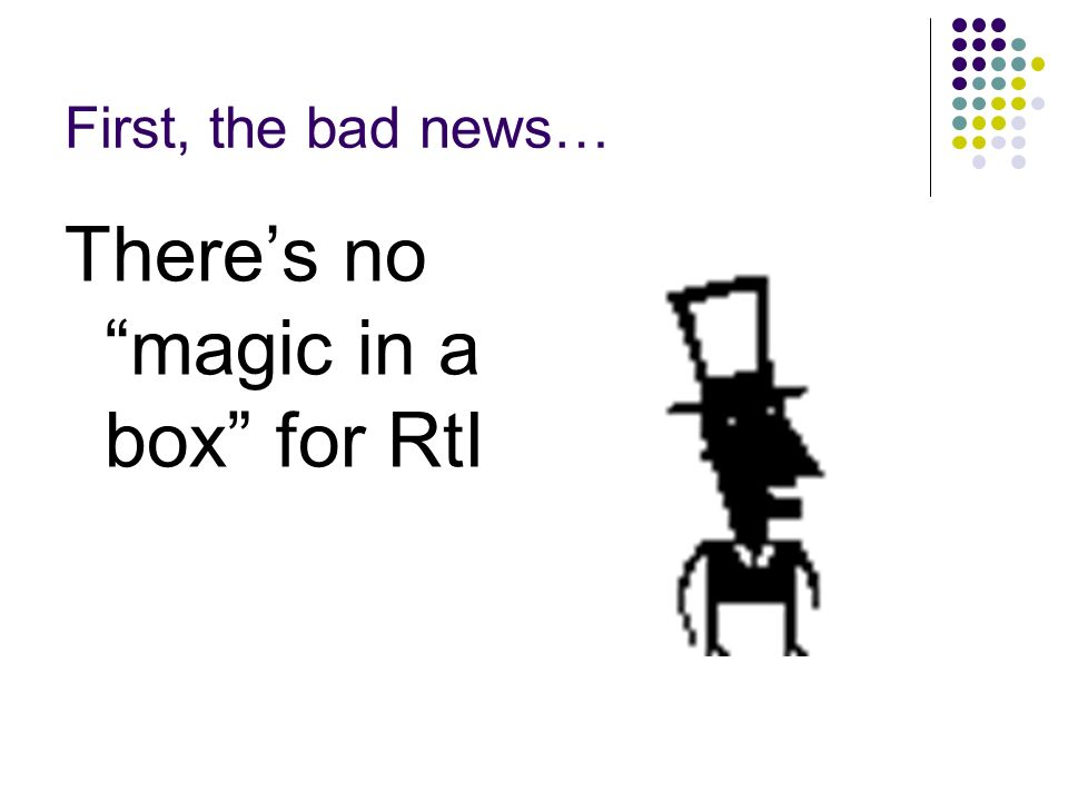 First, the bad news… Theres no magic in a box for RtI