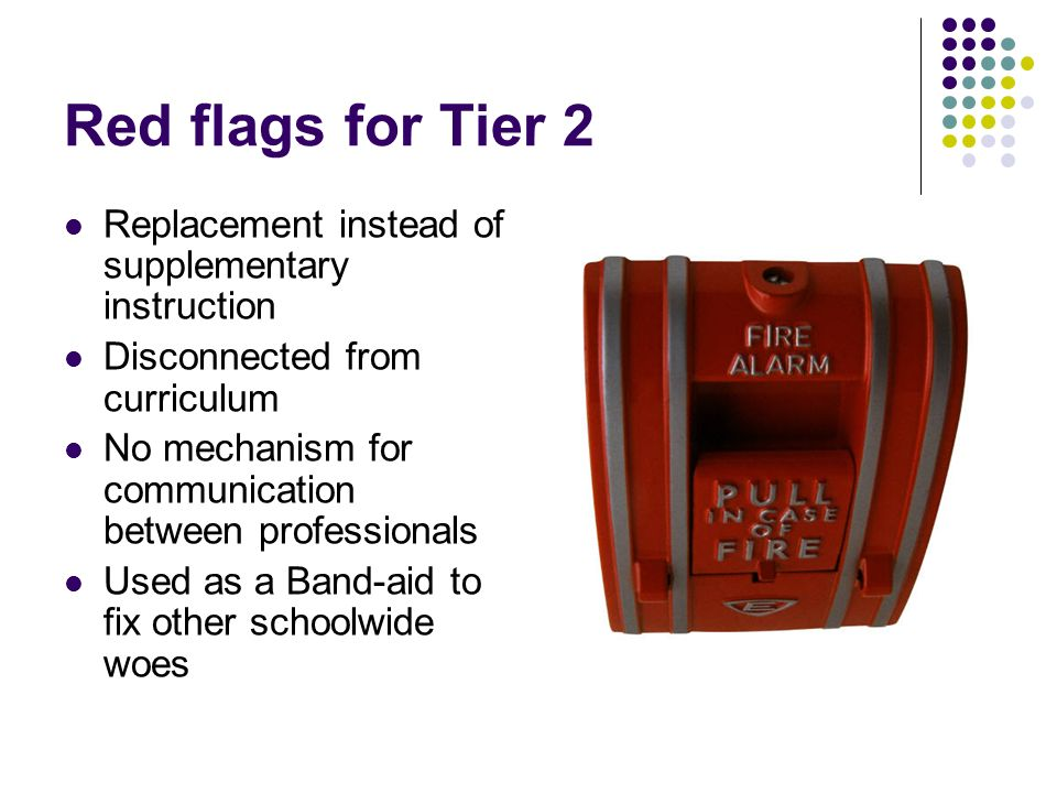 Red flags for Tier 2 Replacement instead of supplementary instruction Disconnected from curriculum No mechanism for communication between professional