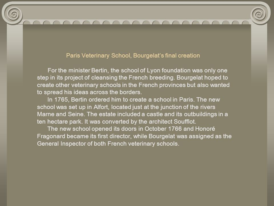 Paris Veterinary School, Bourgelats final creation For the minister Bertin, the school of Lyon foundation was only one step in its project of cleansin