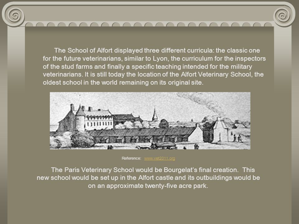 Reference: www.vet2011.org The Paris Veterinary School would be Bourgelats final creation. This new school would be set up in the Alfort castle and it