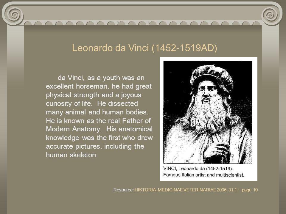 Leonardo da Vinci (1452-1519AD) da Vinci, as a youth was an excellent horseman, he had great physical strength and a joyous curiosity of life. He diss