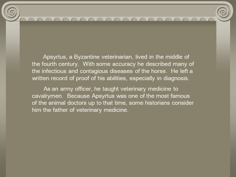 Apsyrtus, a Byzantine veterinarian, lived in the middle of the fourth century. With some accuracy he described many of the infectious and contagious d