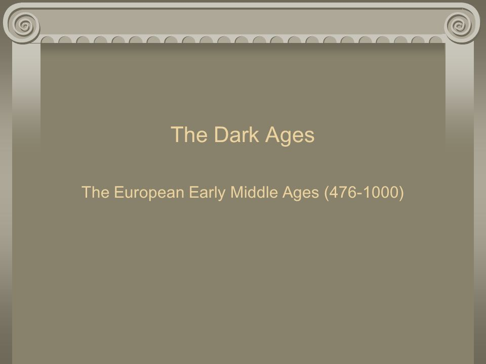 The Dark Ages The European Early Middle Ages (476-1000)