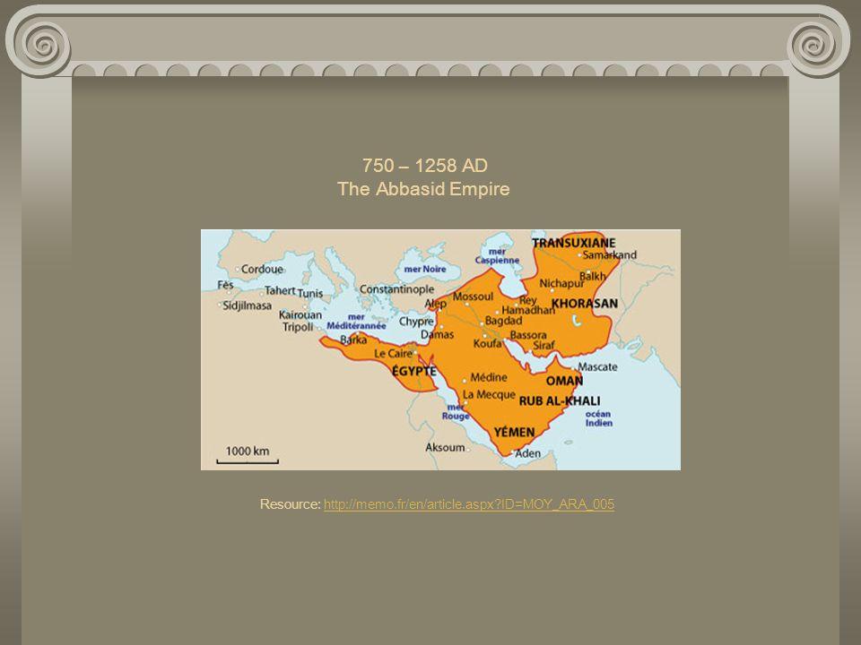 750 – 1258 AD The Abbasid Empire Resource: http://memo.fr/en/article.aspx?ID=MOY_ARA_005http://memo.fr/en/article.aspx?ID=MOY_ARA_005