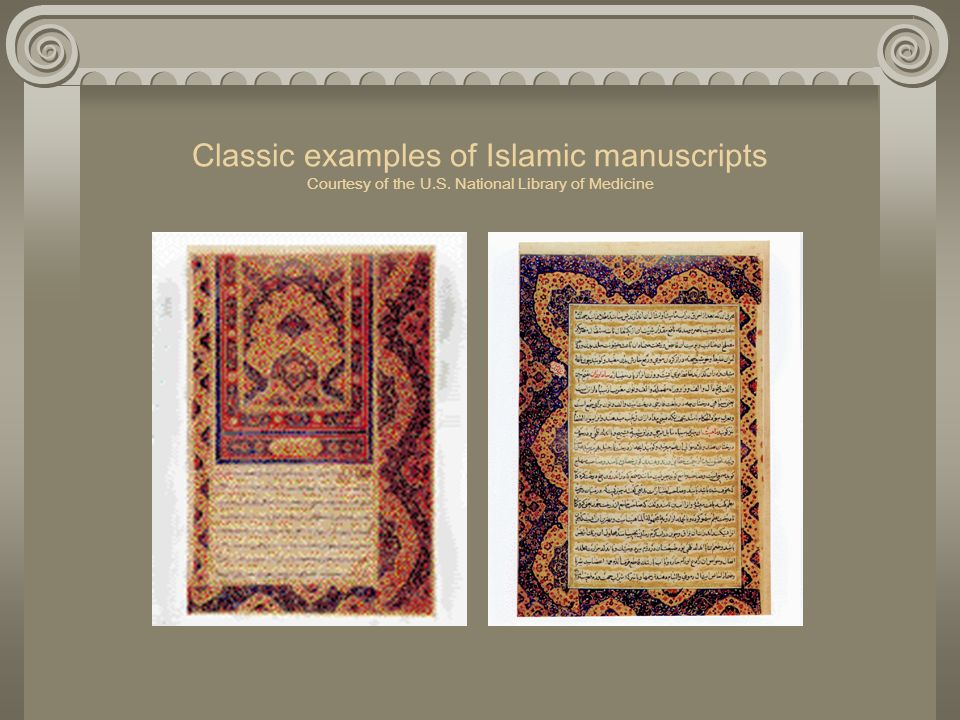 Classic examples of Islamic manuscripts Courtesy of the U.S. National Library of Medicine