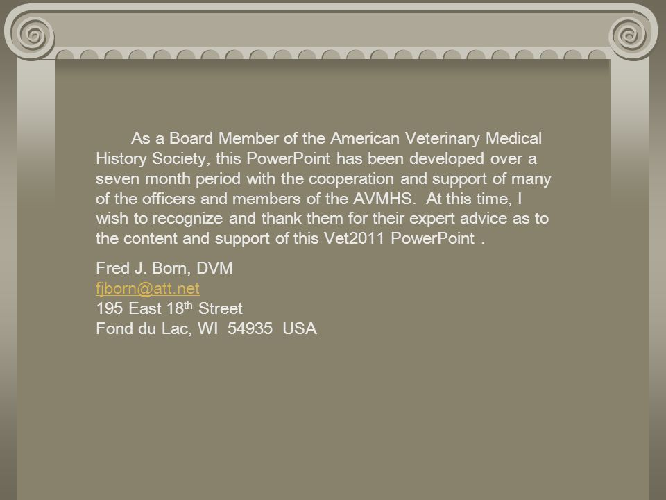 As a Board Member of the American Veterinary Medical History Society, this PowerPoint has been developed over a seven month period with the cooperatio