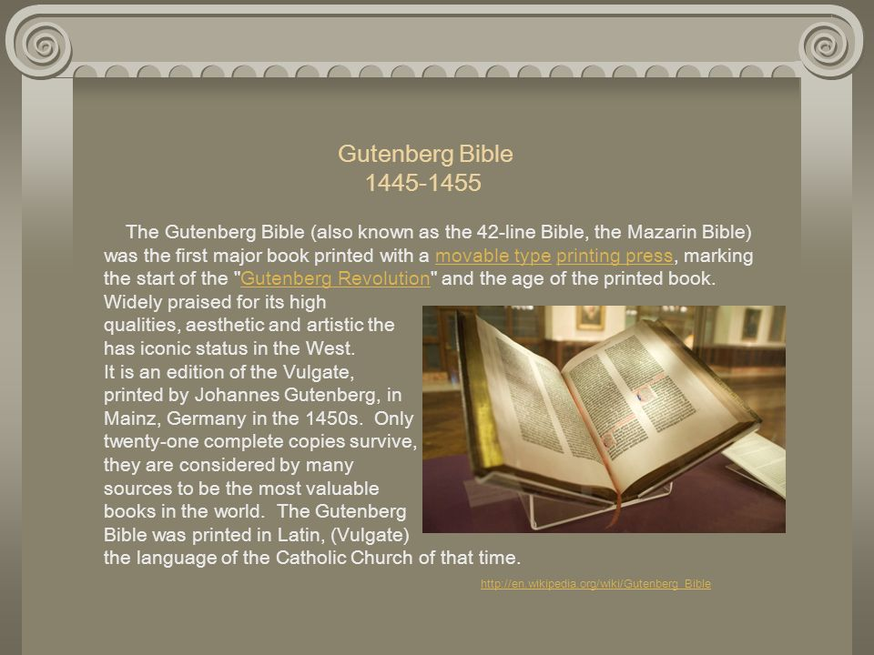 Gutenberg Bible 1445-1455 The Gutenberg Bible (also known as the 42-line Bible, the Mazarin Bible) was the first major book printed with a movable typ