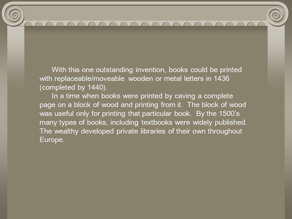 With this one outstanding invention, books could be printed with replaceable/moveable wooden or metal letters in 1436 (completed by 1440). In a time w