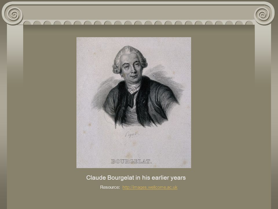 Claude Bourgelat in his earlier years Resource: http://images.wellcome.ac.uk http://images.wellcome.ac.uk