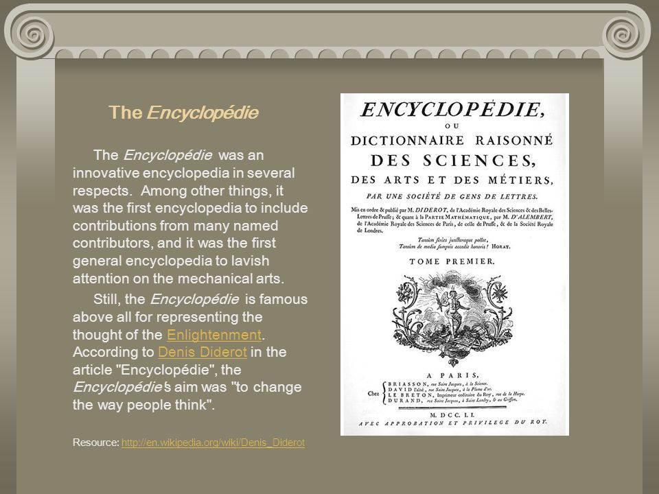 The Encyclopédie The Encyclopédie was an innovative encyclopedia in several respects. Among other things, it was the first encyclopedia to include con