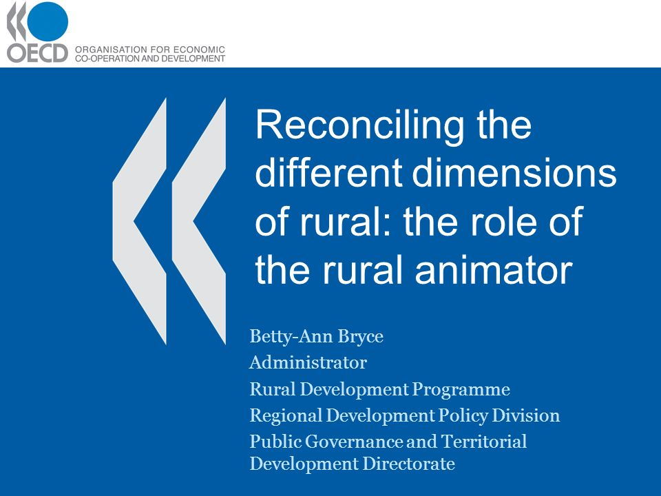 Reconciling the different dimensions of rural: the role of the rural animator Betty-Ann Bryce Administrator Rural Development Programme Regional Devel