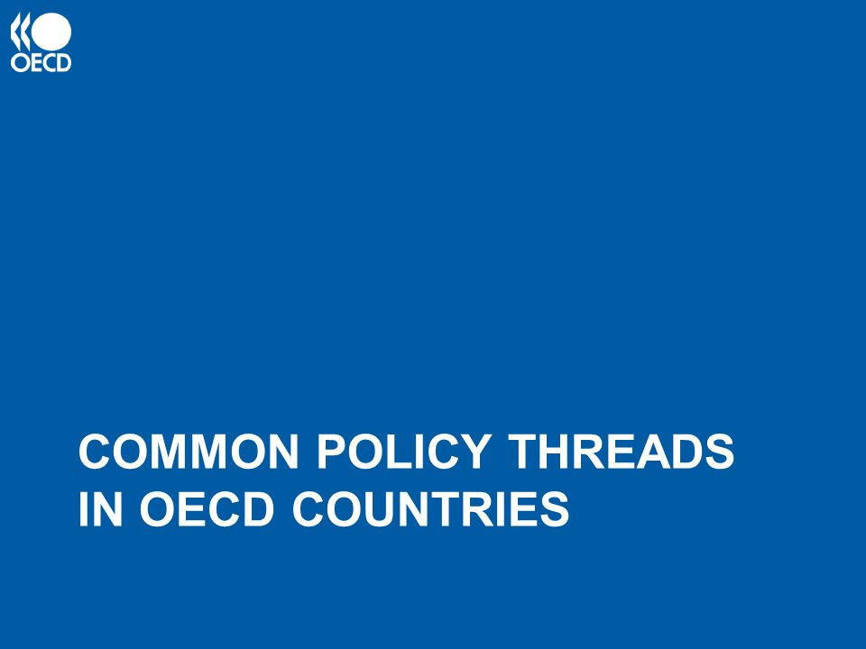 COMMON POLICY THREADS IN OECD COUNTRIES