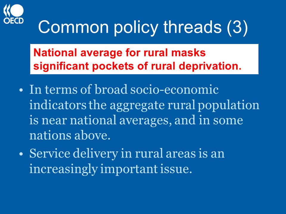 Common policy threads (3) In terms of broad socio-economic indicators the aggregate rural population is near national averages, and in some nations ab