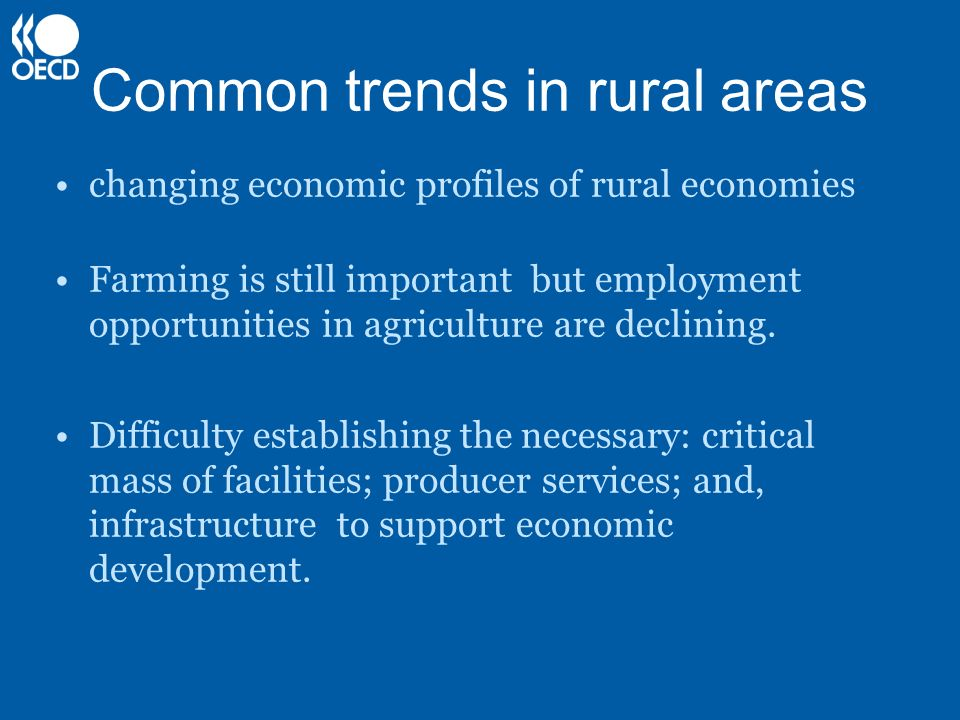 Common trends in rural areas changing economic profiles of rural economies Farming is still important but employment opportunities in agriculture are