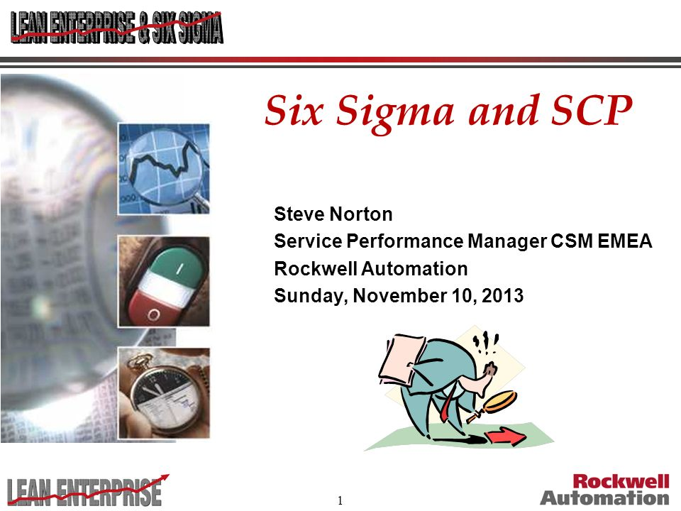 1 Six Sigma and SCP Steve Norton Service Performance Manager CSM EMEA Rockwell Automation Sunday, November 10, 2013