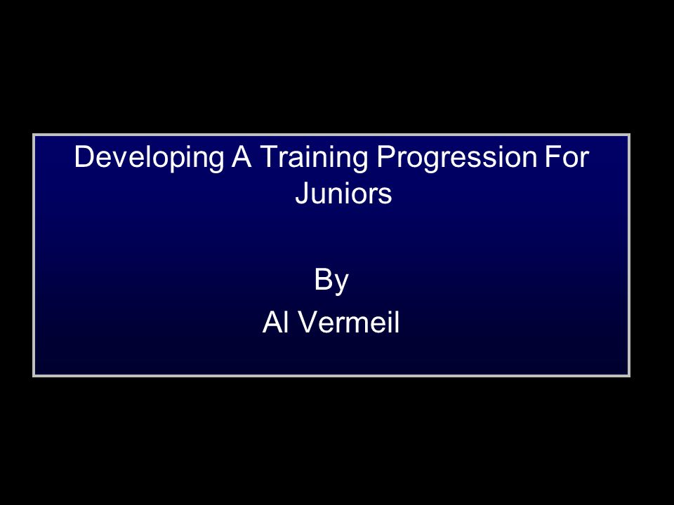 Developing A Training Progression For Juniors By Al Vermeil