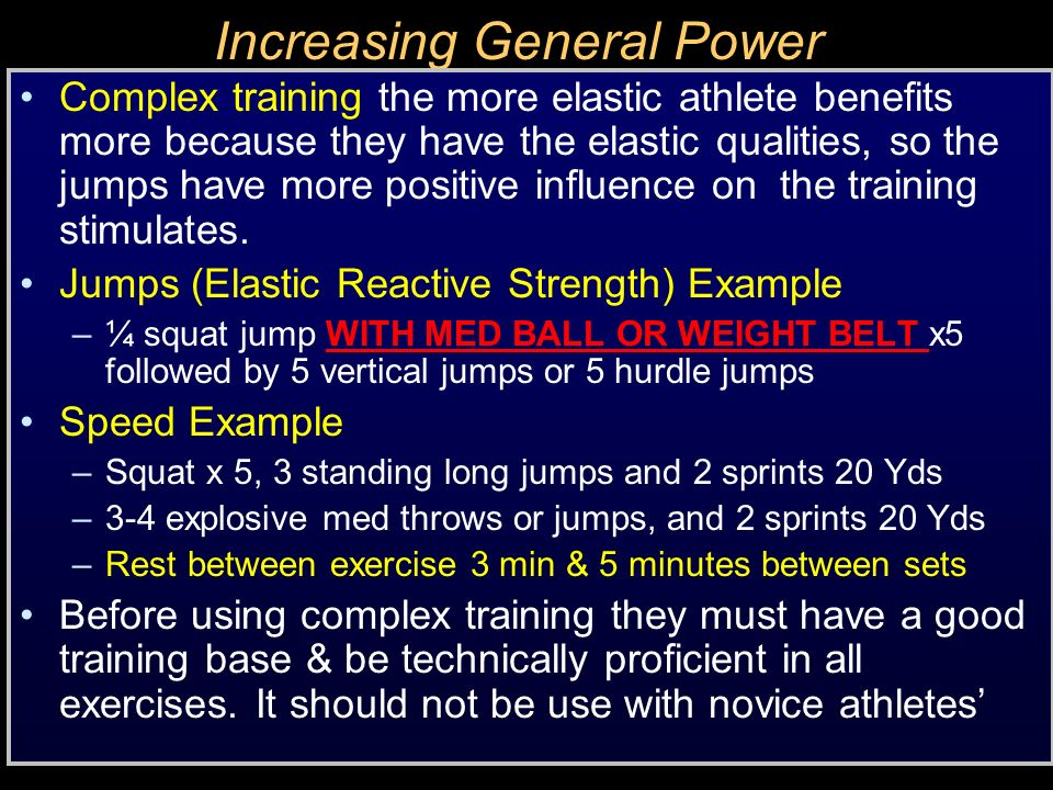 Increasing General Power Complex training the more elastic athlete benefits more because they have the elastic qualities, so the jumps have more posit