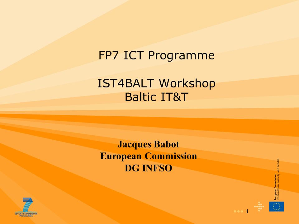 1 FP7 ICT Programme IST4BALT Workshop Baltic IT&T Jacques Babot European Commission DG INFSO