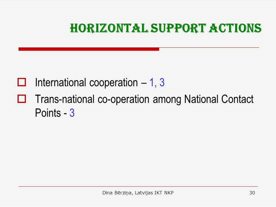 Dina Bērziņa, Latvijas IKT NKP30 Horizontal support actions International cooperation – 1, 3 Trans-national co-operation among National Contact Points - 3