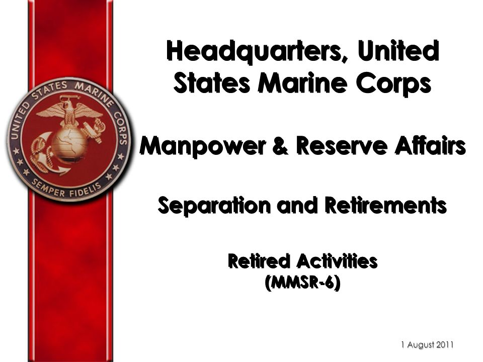 Headquarters, United States Marine Corps Manpower & Reserve Affairs Separation and Retirements Retired Activities (MMSR-6) 1 August 2011