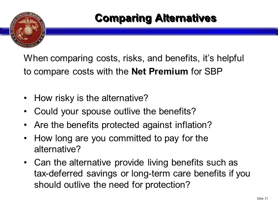 Comparing Alternatives When comparing costs, risks, and benefits, its helpful to compare costs with the Net Premium for SBP How risky is the alternati