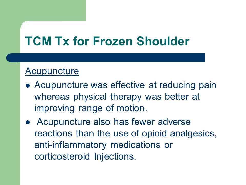 TCM Tx for Frozen Shoulder Acupuncture Acupuncture was effective at reducing pain whereas physical therapy was better at improving range of motion. Ac