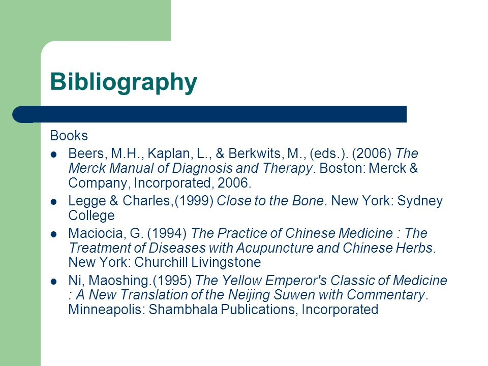 Bibliography Books Beers, M.H., Kaplan, L., & Berkwits, M., (eds.). (2006) The Merck Manual of Diagnosis and Therapy. Boston: Merck & Company, Incorpo
