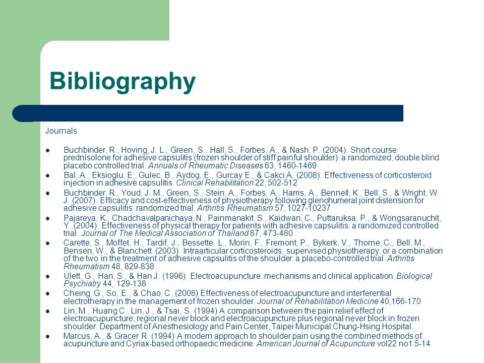 Bibliography Journals Buchbinder, R., Hoving, J. L., Green, S., Hall, S., Forbes, A., & Nash, P. (2004). Short course prednisolone for adhesive capsul