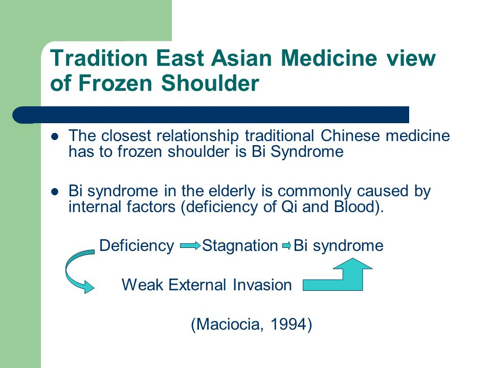 Tradition East Asian Medicine view of Frozen Shoulder The closest relationship traditional Chinese medicine has to frozen shoulder is Bi Syndrome Bi s