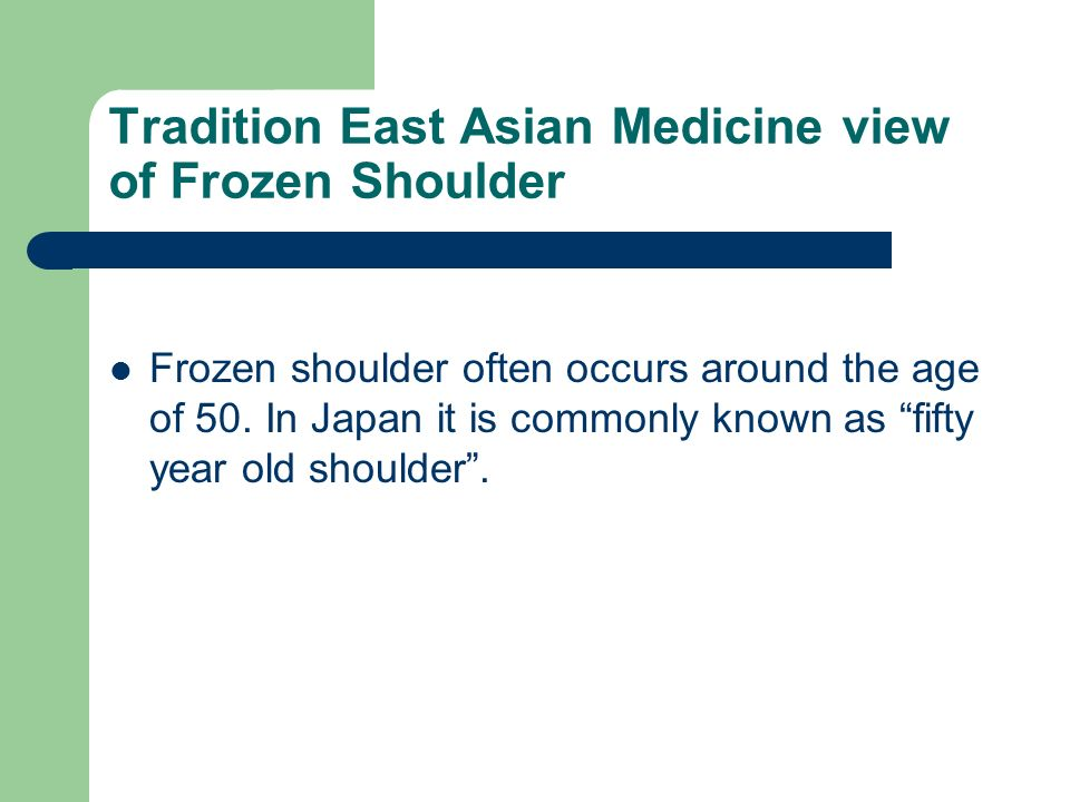 Tradition East Asian Medicine view of Frozen Shoulder Frozen shoulder often occurs around the age of 50. In Japan it is commonly known as fifty year o