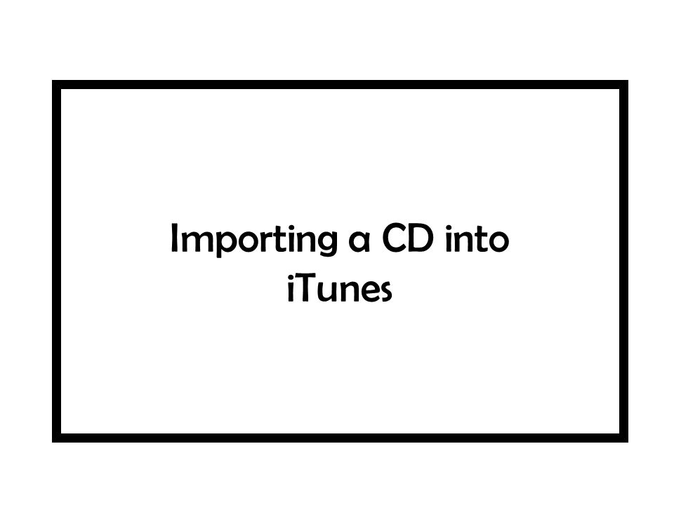 Importing a CD into iTunes