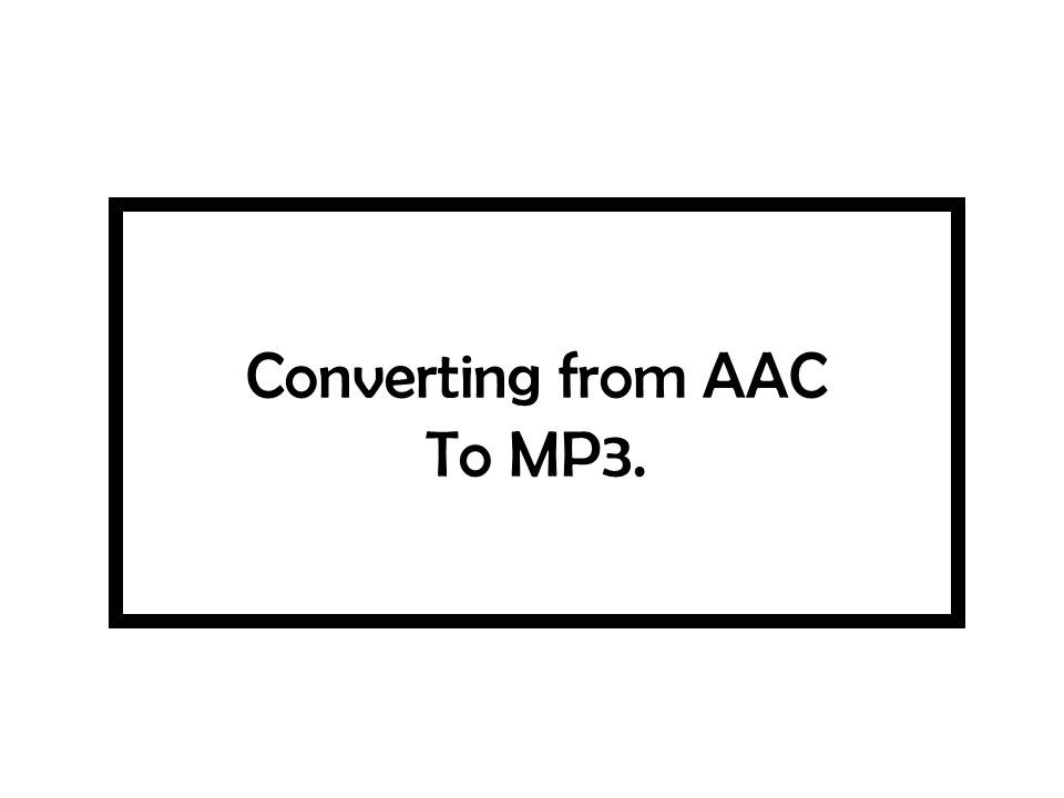 Converting from AAC To MP3.