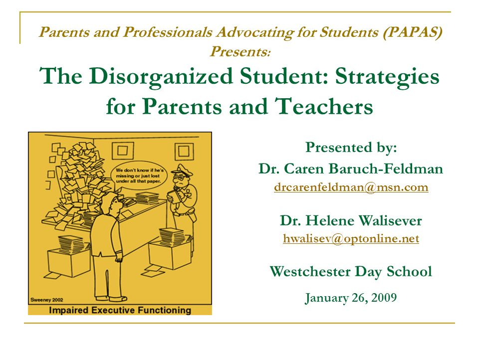 Parents and Professionals Advocating for Students (PAPAS) Presents : The Disorganized Student: Strategies for Parents and Teachers Presented by: Dr. C