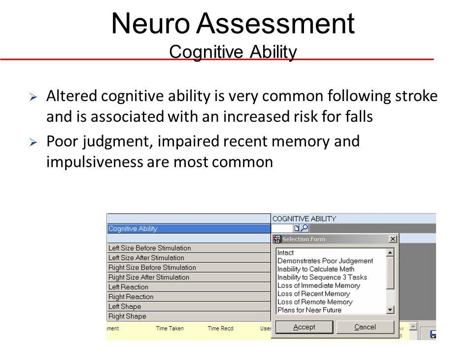 Neuro Assessment Cognitive Ability Altered cognitive ability is very common following stroke and is associated with an increased risk for falls Poor j