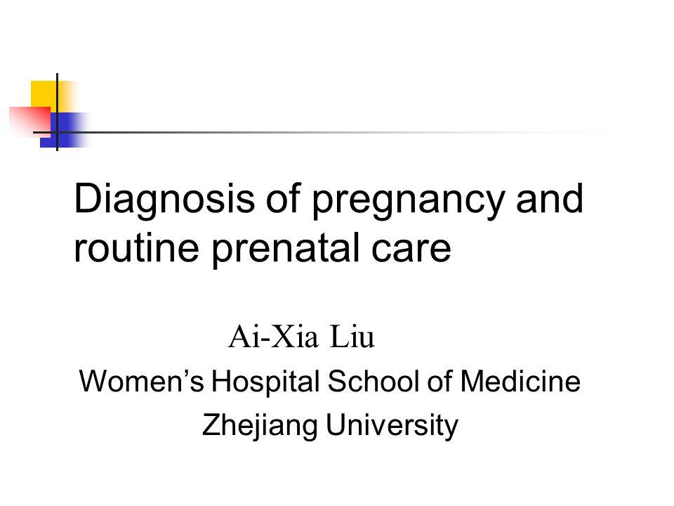 Diagnosis of pregnancy and routine prenatal care Ai-Xia Liu Womens Hospital School of Medicine Zhejiang University