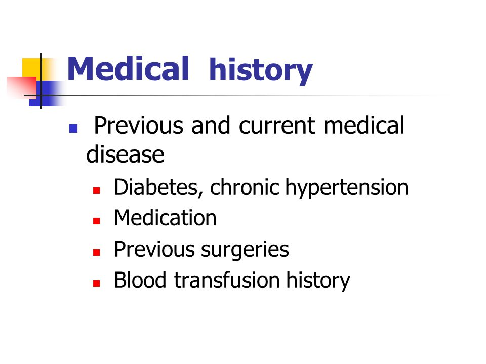 Medical history Previous and current medical disease Diabetes, chronic hypertension Medication Previous surgeries Blood transfusion history