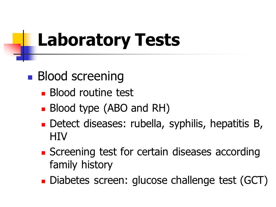 Laboratory Tests Blood screening Blood routine test Blood type (ABO and RH) Detect diseases: rubella, syphilis, hepatitis B, HIV Screening test for ce
