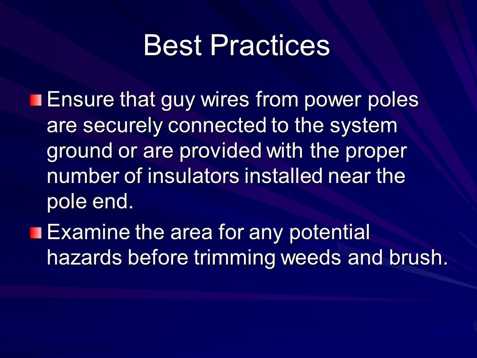 Best Practices Ensure that guy wires from power poles are securely connected to the system ground or are provided with the proper number of insulators