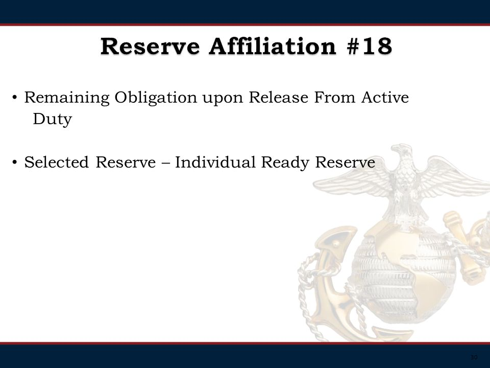 30 Remaining Obligation upon Release From Active Duty Selected Reserve – Individual Ready Reserve