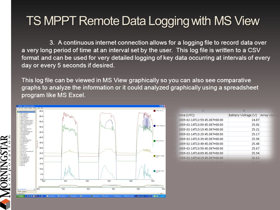 TS MPPT Remote Data Logging with MS View 3. A continuous internet connection allows for a logging file to record data over a very long period of time
