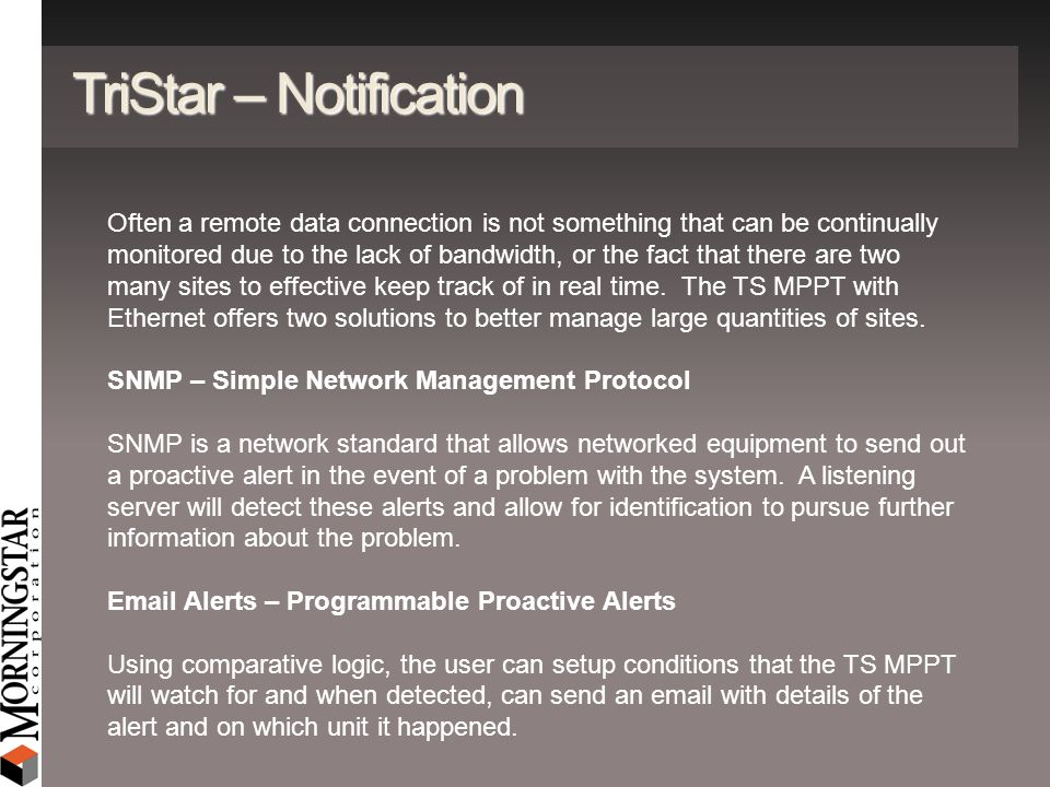 TriStar – Notification Often a remote data connection is not something that can be continually monitored due to the lack of bandwidth, or the fact tha