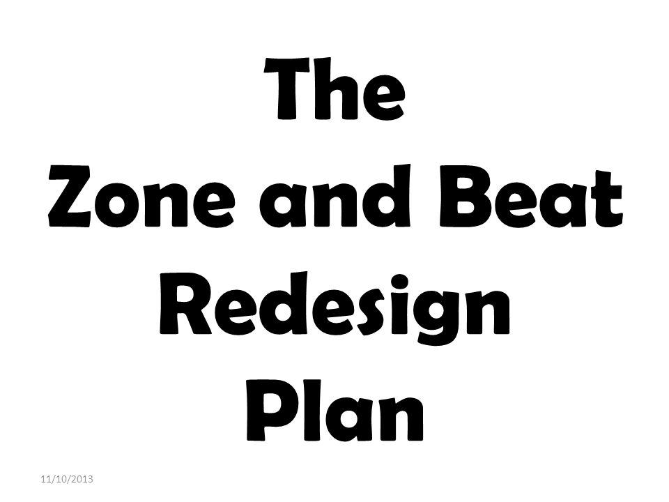 The Zone and Beat Redesign Plan 11/10/2013