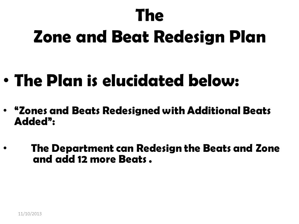 The Zone and Beat Redesign Plan The Plan is elucidated below: Zones and Beats Redesigned with Additional Beats Added: The Department can Redesign the