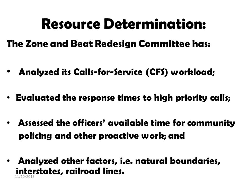 Resource Determination: The Zone and Beat Redesign Committee has: Analyzed its Calls-for-Service (CFS) workload; Evaluated the response times to high