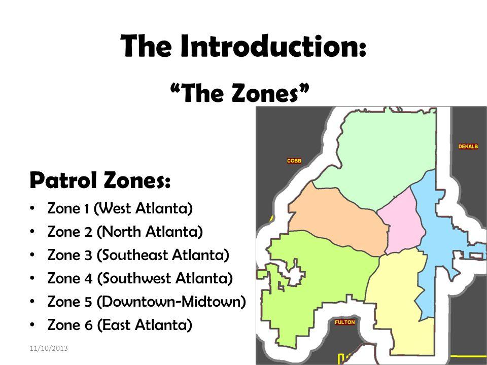 The Introduction: The Zones Patrol Zones: Zone 1 (West Atlanta) Zone 2 (North Atlanta) Zone 3 (Southeast Atlanta) Zone 4 (Southwest Atlanta) Zone 5 (D