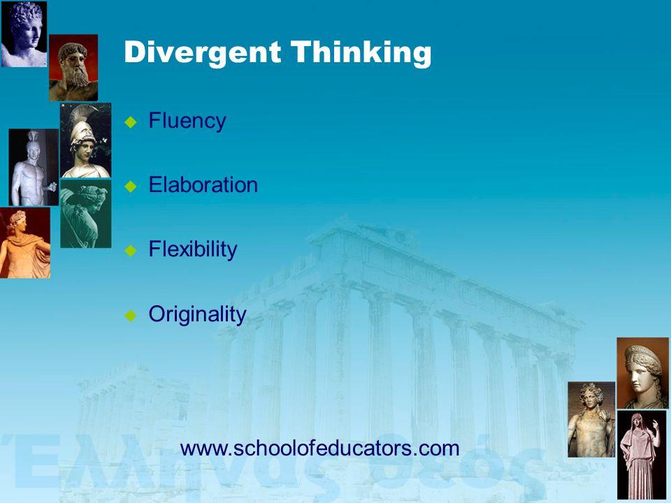 Divergent Thinking Fluency Elaboration Flexibility Originality www.schoolofeducators.com